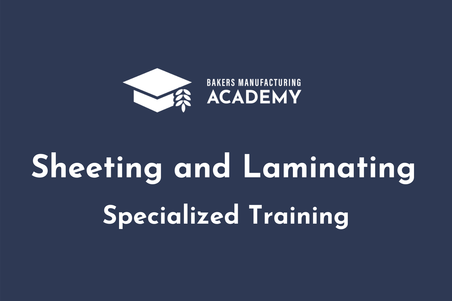 American Bakers Association ABA Sheeting and Laminating Training Bakers Manufacturing Academy